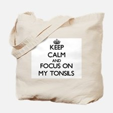 Keep Calm and focus on My Tonsils Tote Bag