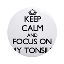 Keep Calm and focus on My Tonsils Ornament (Round)