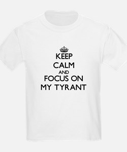 Keep Calm and focus on My Tyrant T-Shirt