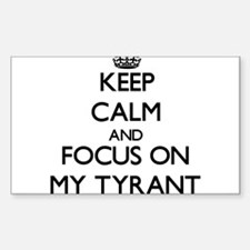 Keep Calm and focus on My Tyrant Decal