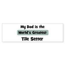 Worlds Greatest Tile Setter Bumper Bumper Sticker