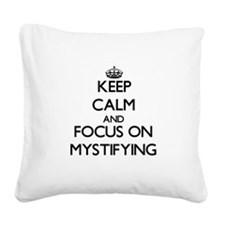 Keep Calm and focus on Mystif Square Canvas Pillow