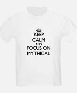 Keep Calm and focus on Mythical T-Shirt