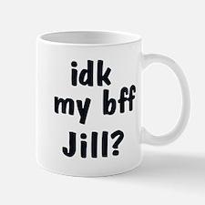 IDK MY BFF JILL Mug