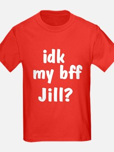 IDK MY BFF JILL T