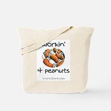 Workin' 4 Peanuts Tote Bag