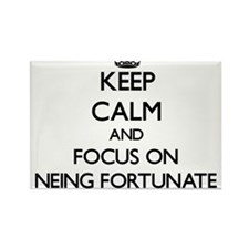 Keep Calm and focus on Neing Fortunate Magnets