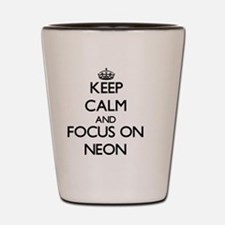 Keep Calm and focus on Neon Shot Glass