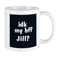 IDK MY BFF JILL? Coffee Mug
