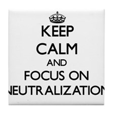 Keep Calm and focus on Neutralization Tile Coaster