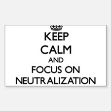 Keep Calm and focus on Neutralization Decal