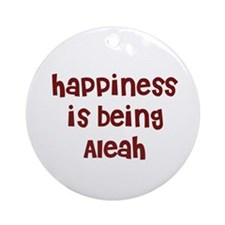 happiness is being Aleah Ornament (Round)