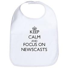 Keep Calm and focus on Newscasts Bib