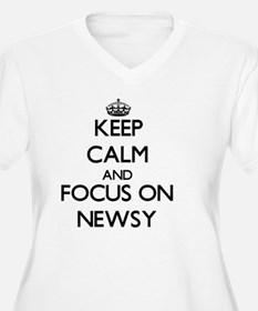 Keep Calm and focus on Newsy Plus Size T-Shirt