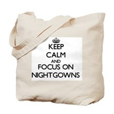 Keep Calm and focus on Nightgowns Tote Bag