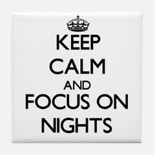 Keep Calm and focus on Nights Tile Coaster