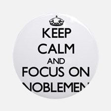 Keep Calm and focus on Noblemen Ornament (Round)