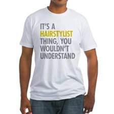 Its A Hairstylist Thing Shirt