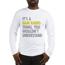 Its A Ham Radio Thing Long Sleeve T-Shirt