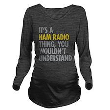 Its A Ham Radio Thin Long Sleeve Maternity T-Shirt