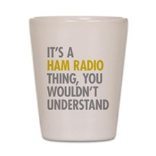 Its A Ham Radio Thing Shot Glass