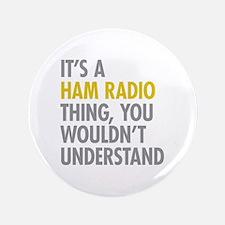 "Its A Ham Radio Thing 3.5"" Button"