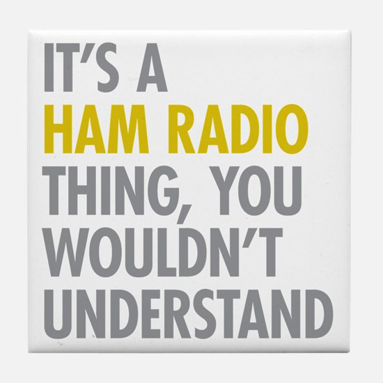 Its A Ham Radio Thing Tile Coaster