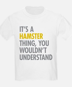 Its A Hamster Thing T-Shirt