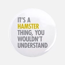 "Its A Hamster Thing 3.5"" Button"