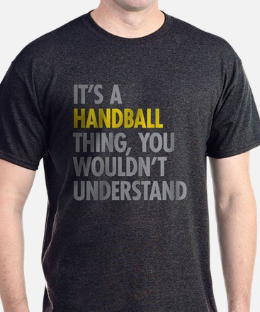 Its A Handball Thing T-Shirt