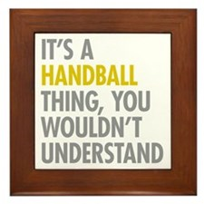 Its A Handball Thing Framed Tile