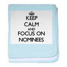 Keep Calm and focus on Nominees baby blanket