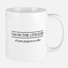 I'm on the 12th step of some program or other Mugs