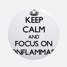 Keep Calm and focus on Nonflammab Ornament (Round)