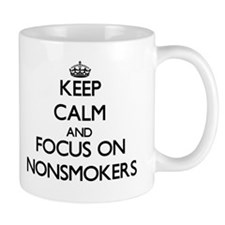 Keep Calm and focus on Nonsmokers Mugs