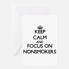 Keep Calm and focus on Nonsmokers Greeting Cards