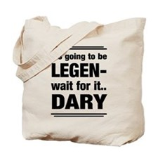 It's going to be Legen- wait for it...Dary Tote Ba