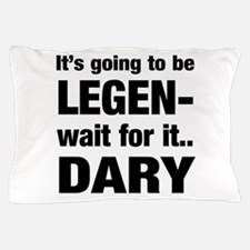 It's going to be Legen- wait for it...Dary Pillow