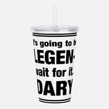 It's going to be Legen- wait for it...Dary Acrylic