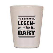 It's going to be Legen- wait for it...Dary Shot Gl