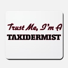 Trust me I'm a Taxidermist Mousepad
