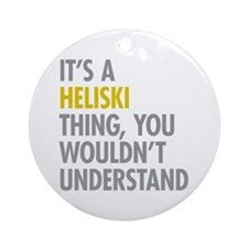 Its A Heliski Thing Ornament (Round)