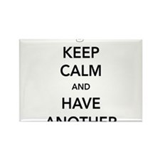 Keep Calm And Have Another Magnets