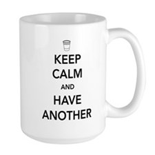 Keep Calm And Have Another Mugs