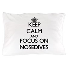 Keep Calm and focus on Nosedives Pillow Case