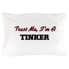 Trust me I'm a Tinker Pillow Case