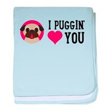 I Puggin' Love You baby blanket