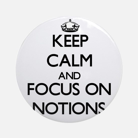 Keep Calm and focus on Notions Ornament (Round)