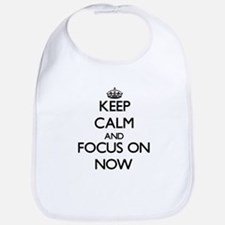 Keep Calm and focus on Now Bib