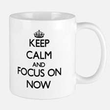 Keep Calm and focus on Now Mugs